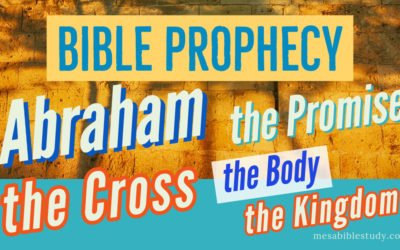 Bible Prophecy,Abraham, the Promise, the Cross, the Body, the Kingdom