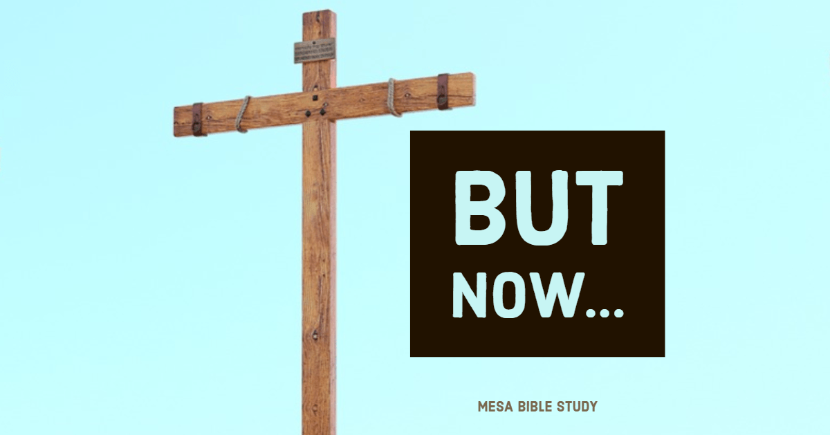 But Now because of the cross