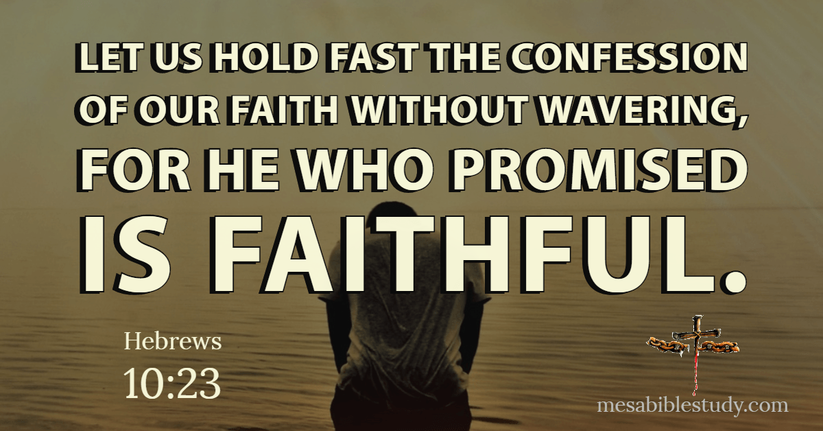 For He who promised is faithful