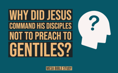 Why Did Jesus Christ Command His Disciples Not to Preach to the Gentiles and Samaritans? Matthew 10:5-7