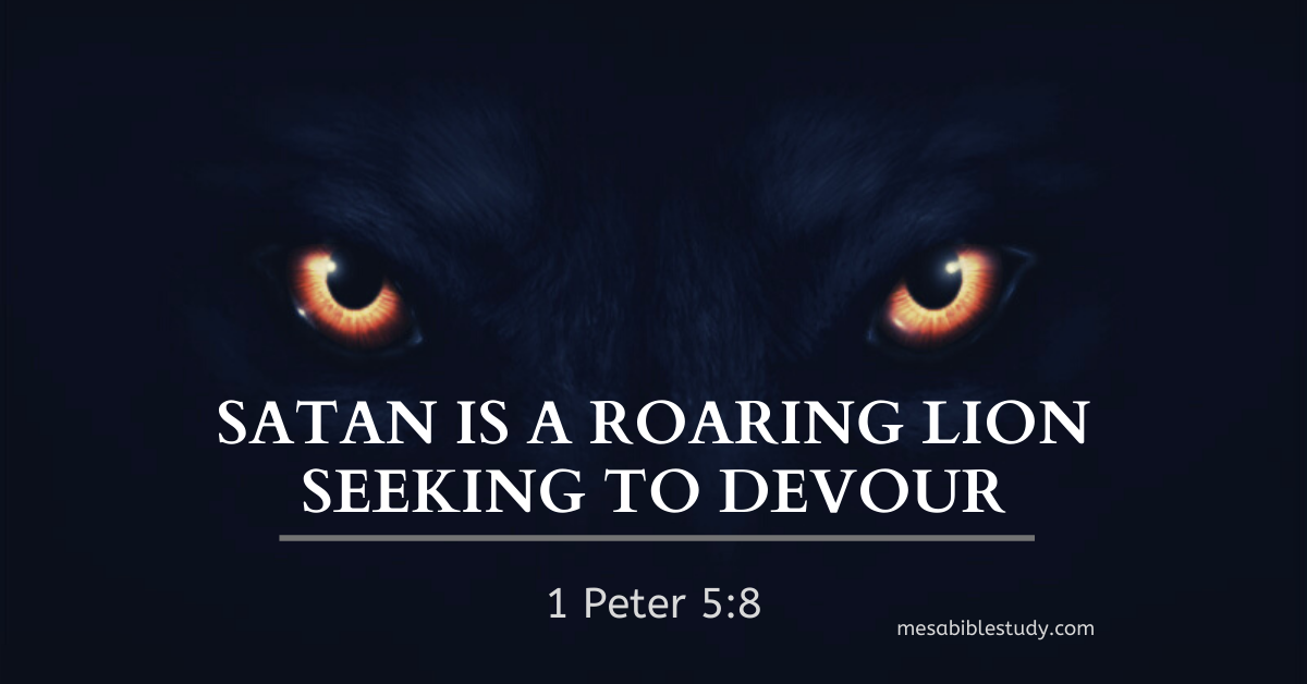 Satan is a roaring lion seeking to devour