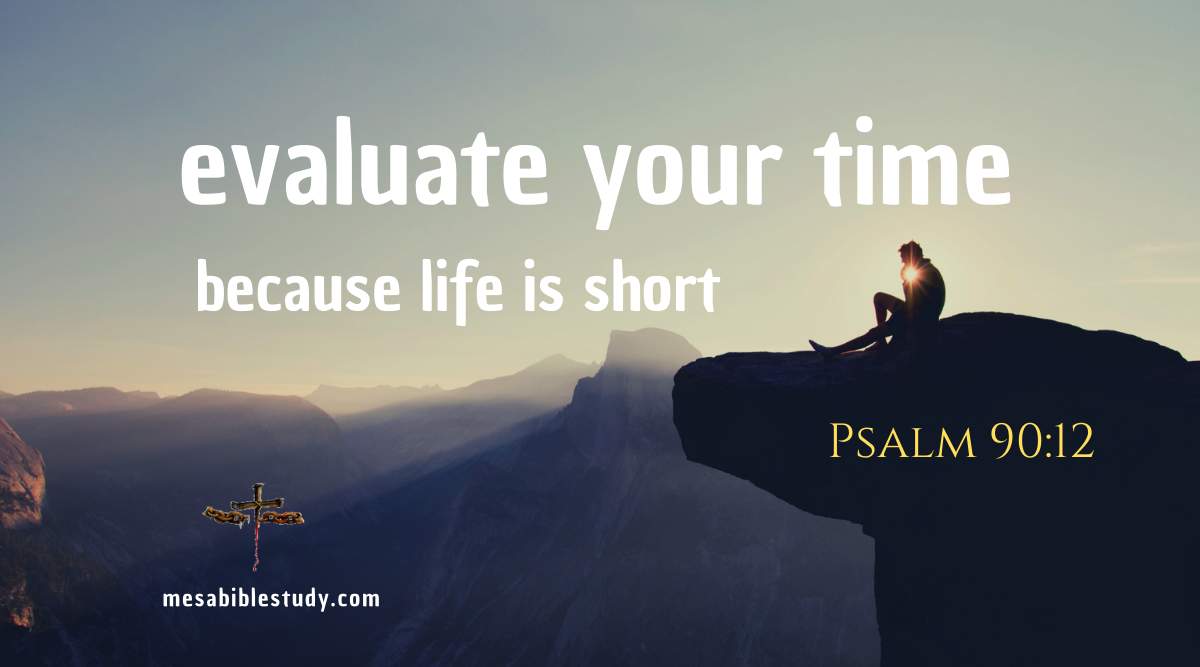 Evaluate the use of time because life is short