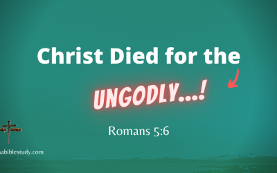 Christ Died for the Ungodly and the Ungodly Needs to Know It