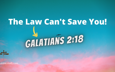 The Law Can't Save You So Why Try? Galatians 2:18