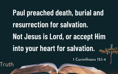 Paul Preached Death, Burial and Resurrection for Salvation Not 'Accept Him into Your Heart' for Salvation