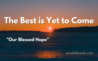 "The Best is Yet to Come for the Body of Christ ""Blessed Hope"""