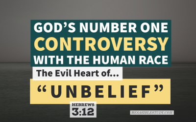 God's Number One Controversy with Mankind is 'Unbelief' Hebrews 3:12