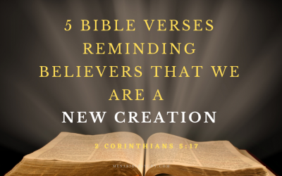 5 Bible Verses Reminding Believers that We Are a New Creation